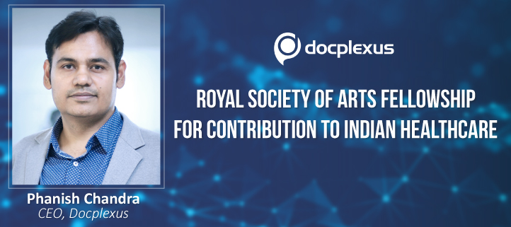 Docplexus' Contribution to Indian Healthcare Recognized by RSA; CEO Phanish Chandra Awarded Fellowship