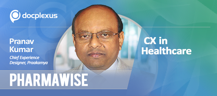 PharmaWise: Exclusive Interview with Pranav Kumar on CX in Healthcare