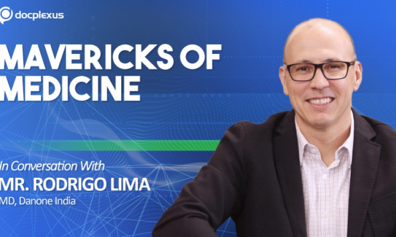 Mavericks of Medicine – In Conversation with Mr. Rodrigo Lima, MD, Danone India