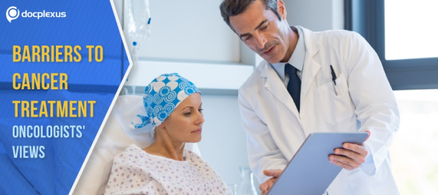 Oncologists' Views on Barriers to Cancer Treatment – A Docplexus Study